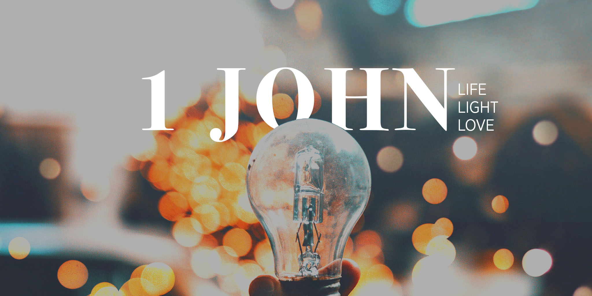 1 John W1 | Life. Light. Love