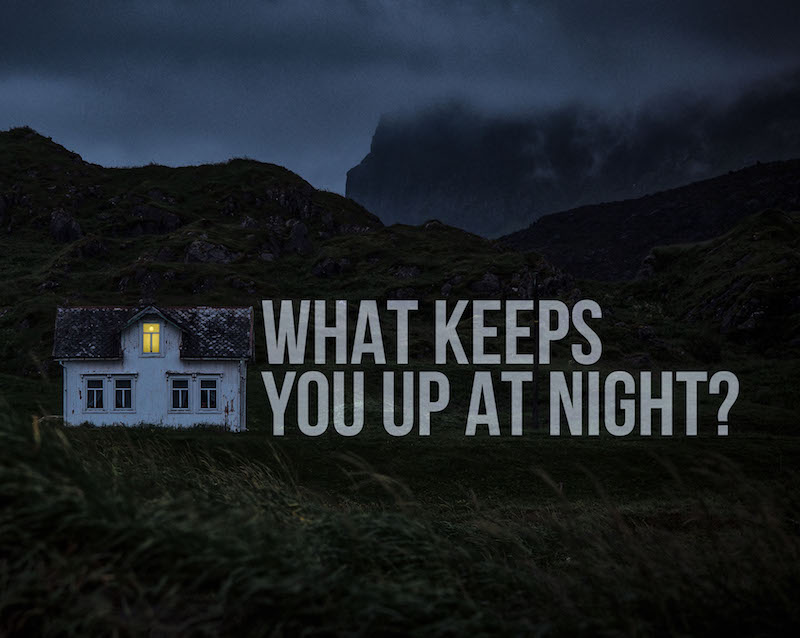 What Keeps You Up At Night? | Fear of Failing My Family